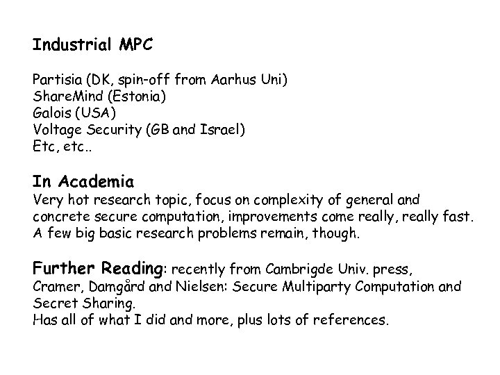 Industrial MPC Partisia (DK, spin-off from Aarhus Uni) Share. Mind (Estonia) Galois (USA) Voltage