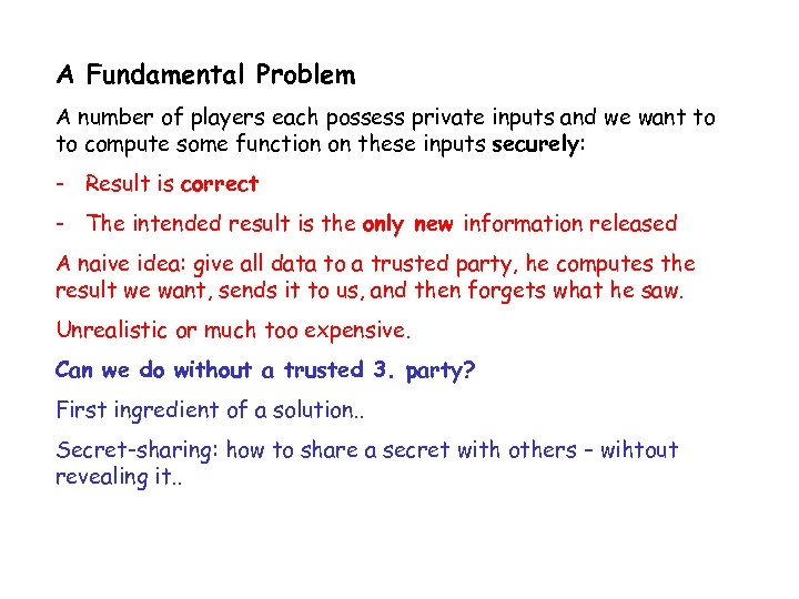 A Fundamental Problem A number of players each possess private inputs and we want