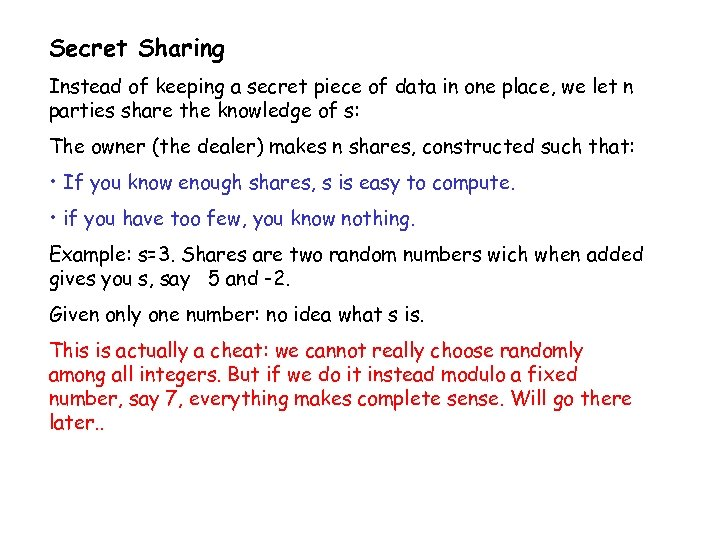 Secret Sharing Instead of keeping a secret piece of data in one place, we