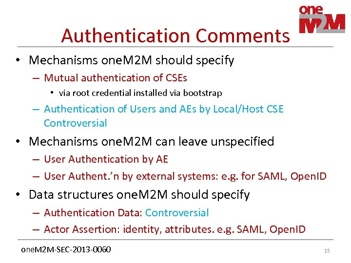 Authentication Comments • Mechanisms one. M 2 M should specify – Mutual authentication of