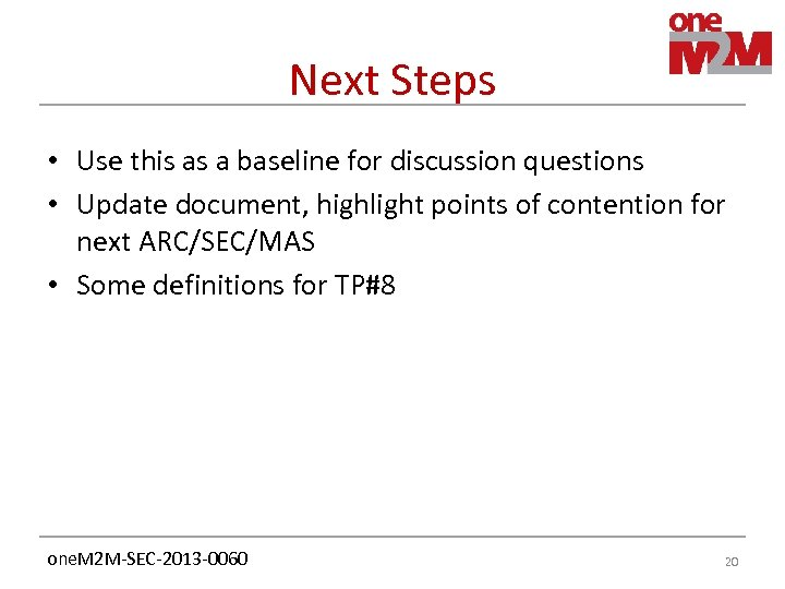 Next Steps • Use this as a baseline for discussion questions • Update document,
