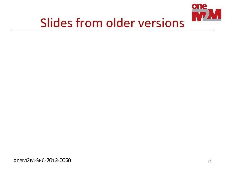 Slides from older versions one. M 2 M-SEC-2013 -0060 21