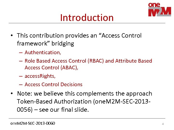 "Introduction • This contribution provides an ""Access Control framework"" bridging – Authentication, – Role"