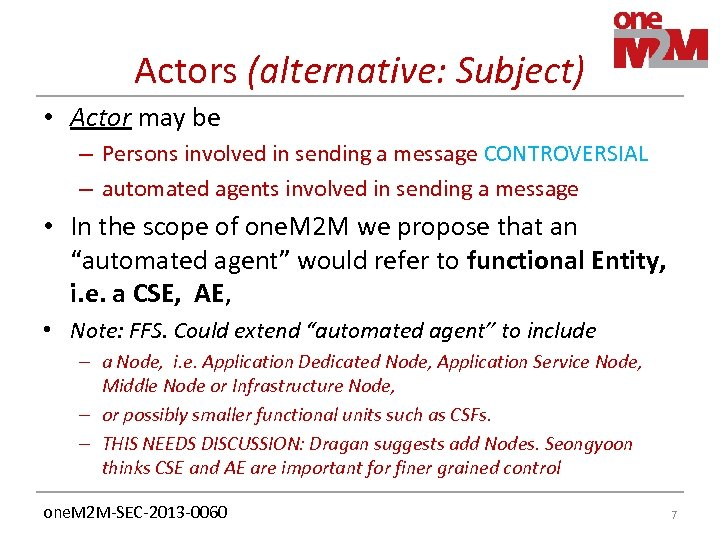 Actors (alternative: Subject) • Actor may be – Persons involved in sending a message