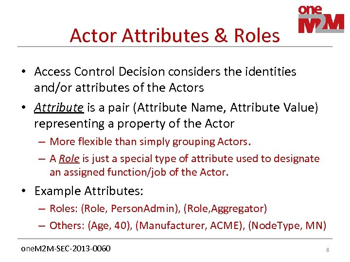 Actor Attributes & Roles • Access Control Decision considers the identities and/or attributes of