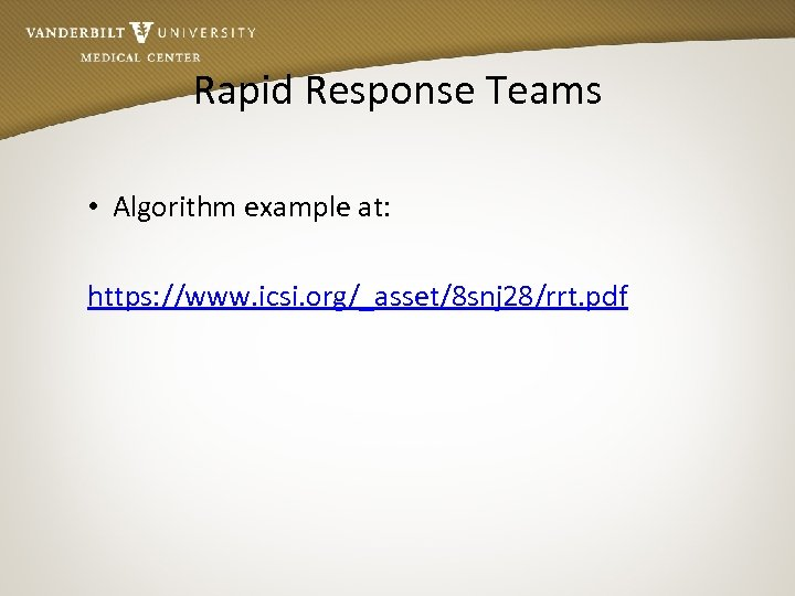 Rapid Response Teams • Algorithm example at: https: //www. icsi. org/_asset/8 snj 28/rrt. pdf