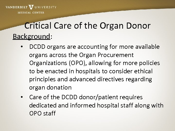Critical Care of the Organ Donor Background: • DCDD organs are accounting for more
