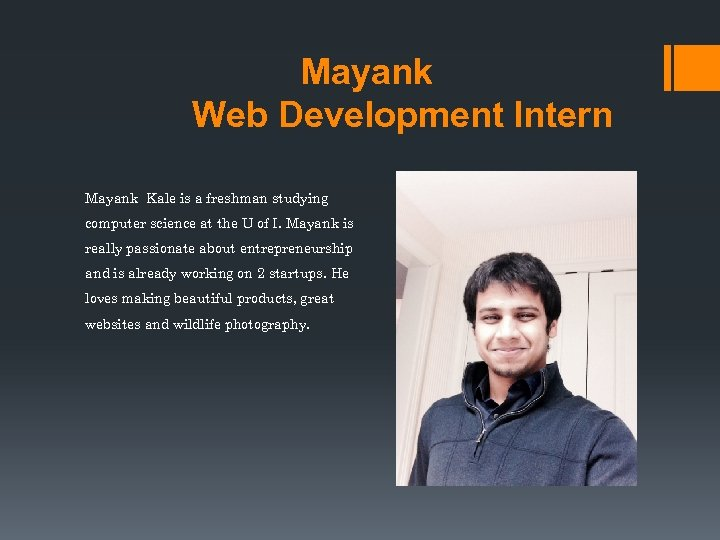 Mayank Web Development Intern Mayank Kale is a freshman studying computer science at the