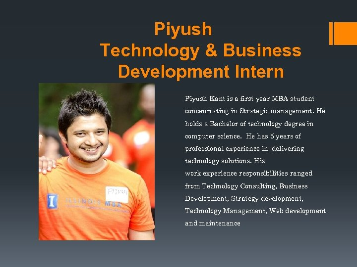 Piyush Technology & Business Development Intern Piyush Kant is a first year MBA student