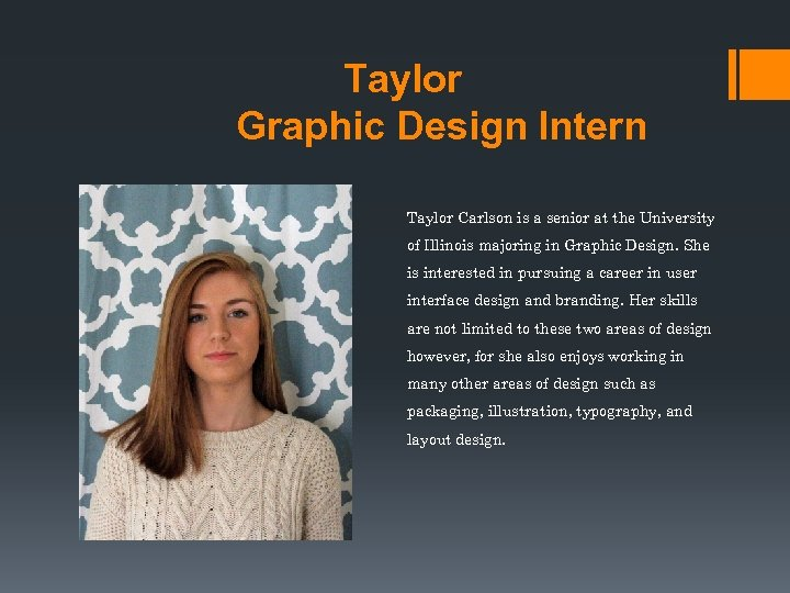 Taylor Graphic Design Intern Taylor Carlson is a senior at the University of Illinois
