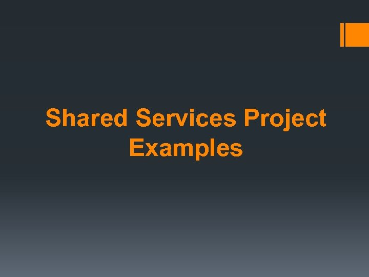 Shared Services Project Examples
