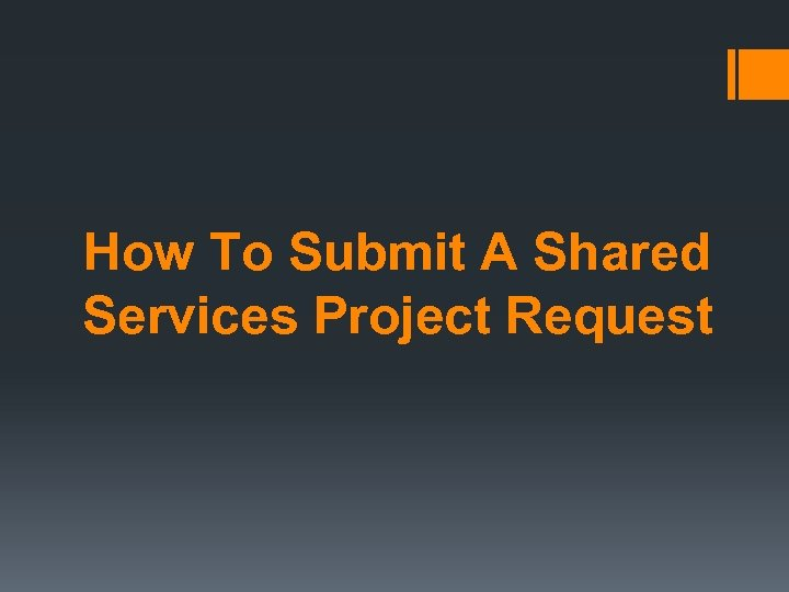 How To Submit A Shared Services Project Request