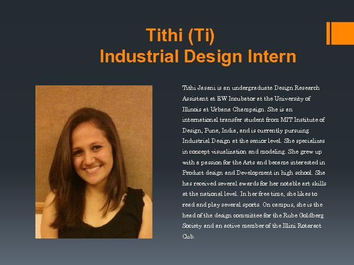 Tithi (Ti) Industrial Design Intern Tithi Jasani is an undergraduate Design Research Assistant at