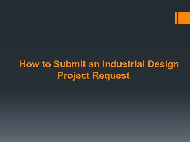 How to Submit an Industrial Design Project Request