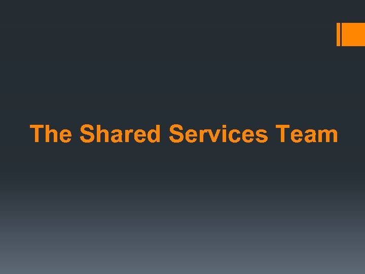 The Shared Services Team