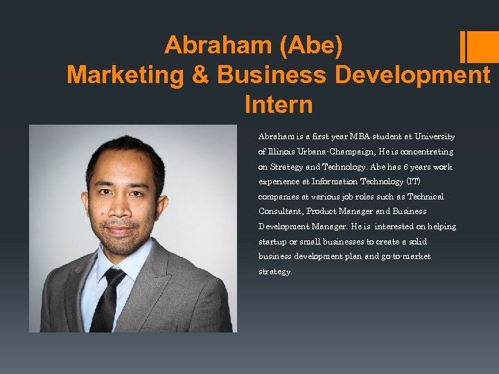 Abraham (Abe) Marketing & Business Development Intern Abraham is a first year MBA student