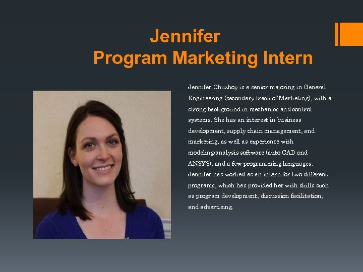 Jennifer Program Marketing Intern Jennifer Chuzhoy is a senior majoring in General Engineering (secondary