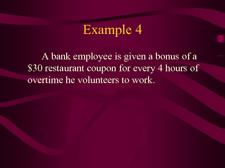 Example 4 A bank employee is given a bonus of a $30 restaurant coupon