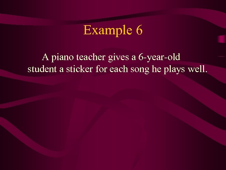 Example 6 A piano teacher gives a 6 -year-old student a sticker for each