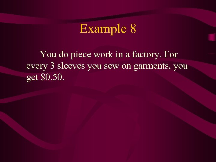 Example 8 You do piece work in a factory. For every 3 sleeves you