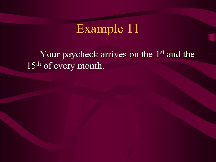 Example 11 Your paycheck arrives on the 1 st and the 15 th of
