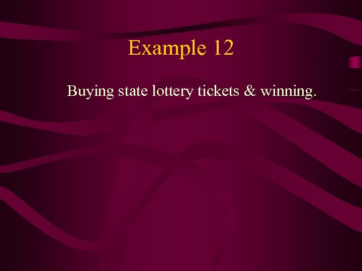 Example 12 Buying state lottery tickets & winning.