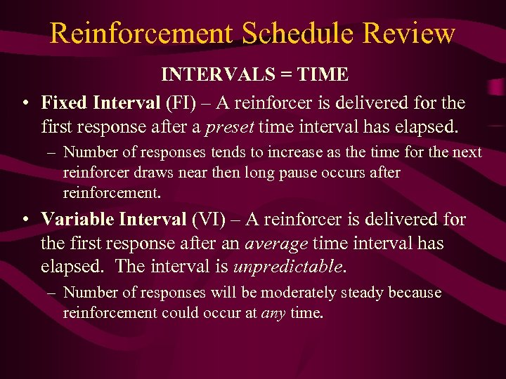 Reinforcement Schedule Review INTERVALS = TIME • Fixed Interval (FI) – A reinforcer is