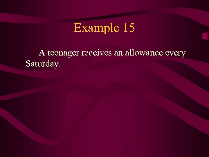 Example 15 A teenager receives an allowance every Saturday.