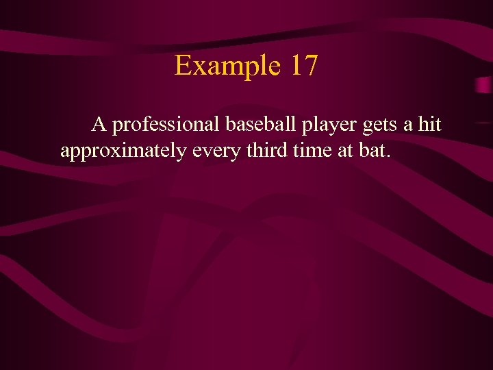 Example 17 A professional baseball player gets a hit approximately every third time at