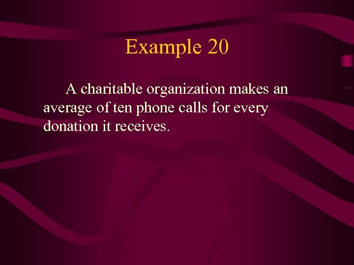 Example 20 A charitable organization makes an average of ten phone calls for every