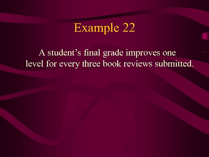 Example 22 A student's final grade improves one level for every three book reviews