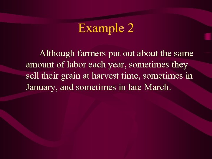 Example 2 Although farmers put out about the same amount of labor each year,