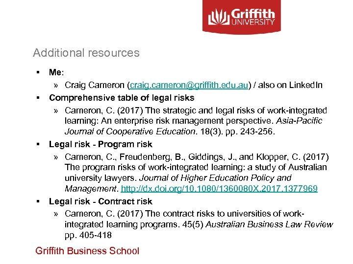 Additional resources § § Me: » Craig Cameron (craig. cameron@griffith. edu. au) / also