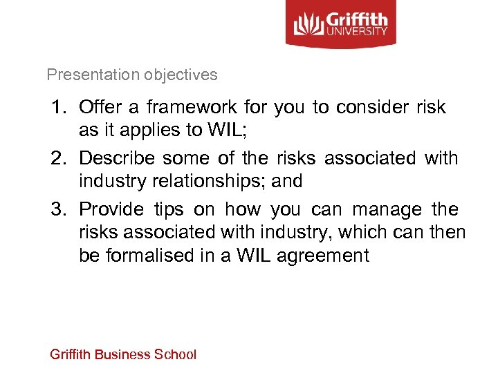 Presentation objectives 1. Offer a framework for you to consider risk as it applies