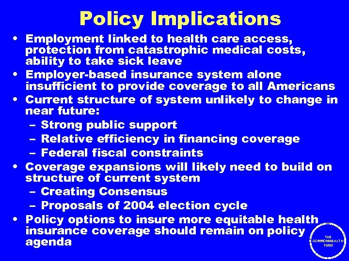 Policy Implications • Employment linked to health care access, protection from catastrophic medical costs,