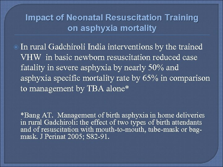 Impact of Neonatal Resuscitation Training on asphyxia mortality In rural Gadchiroli India interventions by
