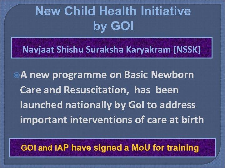New Child Health Initiative by GOI Navjaat Shishu Suraksha Karyakram (NSSK) A new programme