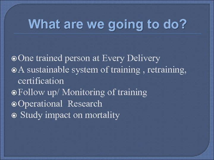 What are we going to do? One trained person at Every Delivery A sustainable