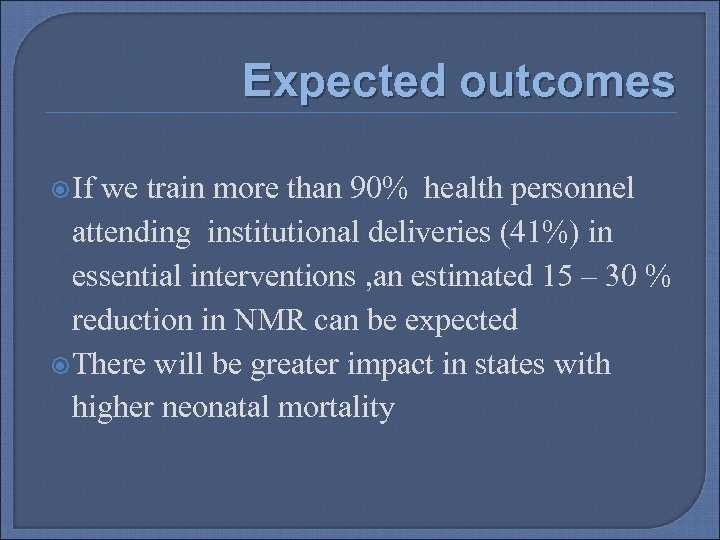 Expected outcomes If we train more than 90% health personnel attending institutional deliveries (41%)