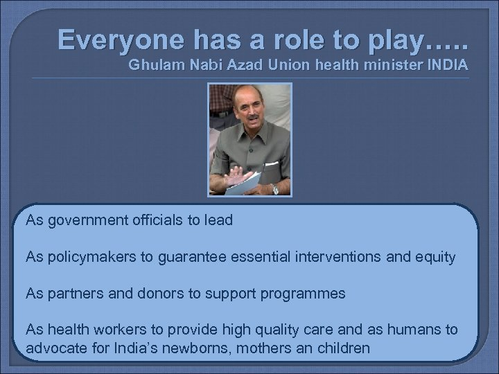 Everyone has a role to play…. . Ghulam Nabi Azad Union health minister INDIA