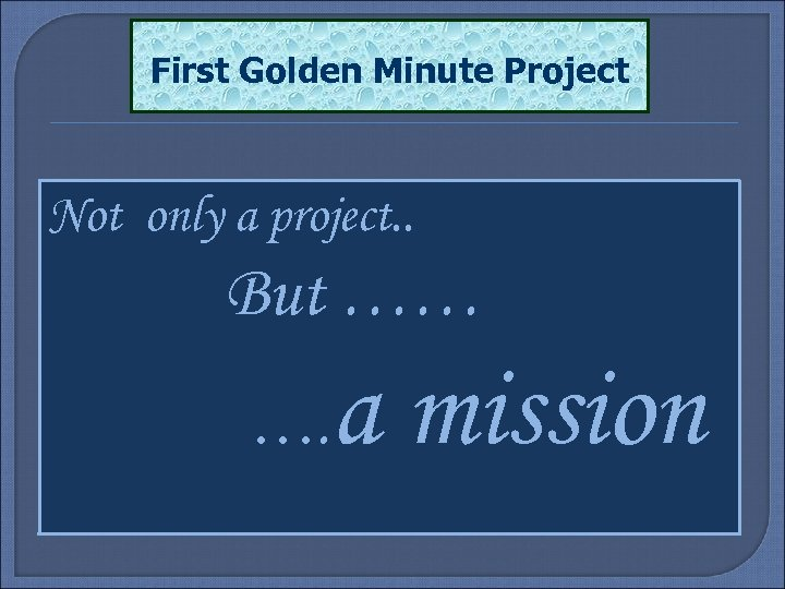 First Golden Minute Project Not only a project. . But …… …. a mission