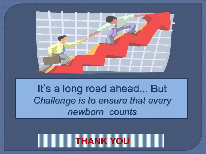 It's a long road ahead. . . But Challenge is to ensure that every