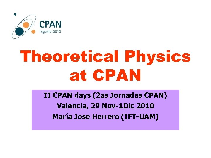 Theoretical Physics at CPAN II CPAN days (2 as Jornadas CPAN) Valencia, 29 Nov-1