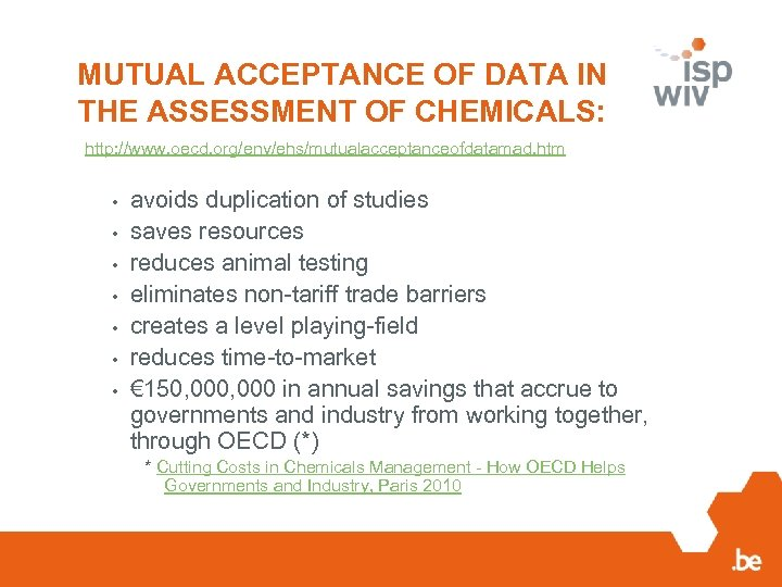 MUTUAL ACCEPTANCE OF DATA IN THE ASSESSMENT OF CHEMICALS: http: //www. oecd. org/env/ehs/mutualacceptanceofdatamad. htm