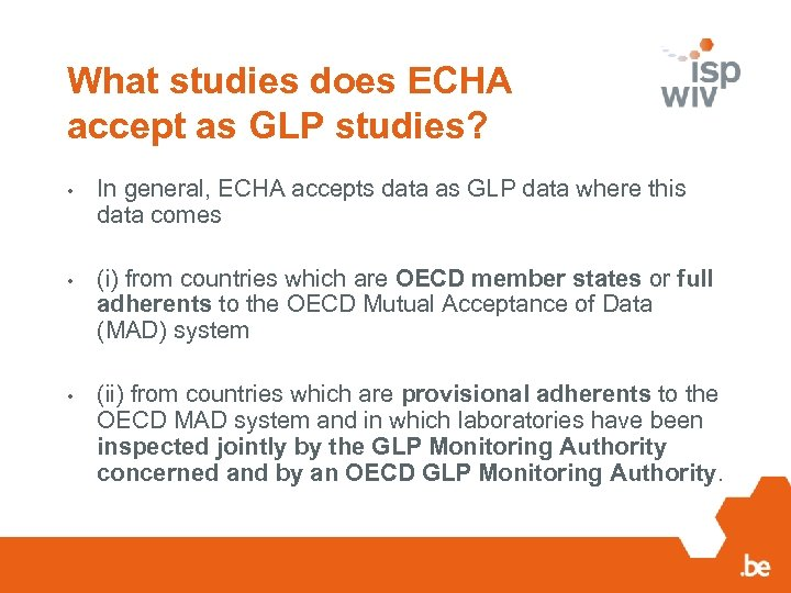What studies does ECHA accept as GLP studies? • In general, ECHA accepts data