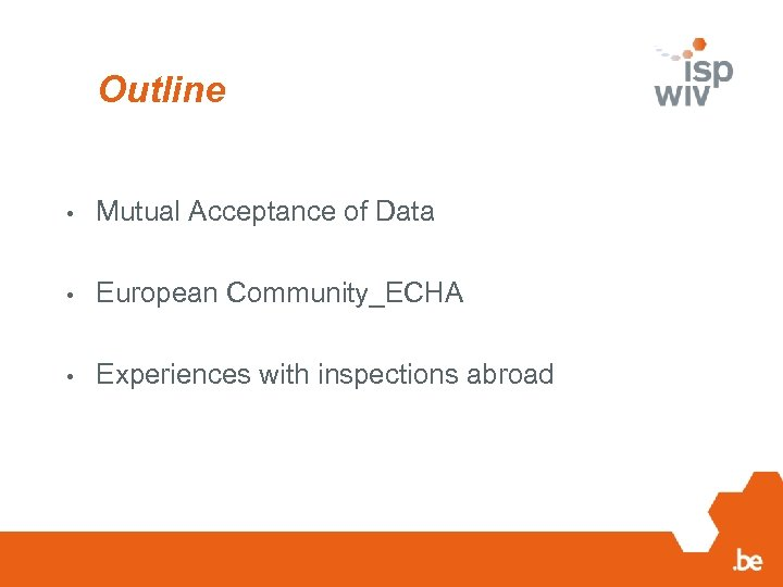 Outline • Mutual Acceptance of Data • European Community_ECHA • Experiences with inspections abroad