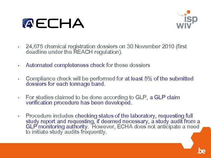 • 24, 675 chemical registration dossiers on 30 November 2010 (first deadline under