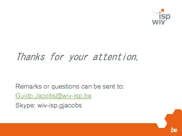 Thanks for your attention, Remarks or questions can be sent to: Guido. Jacobs@wiv-isp. be