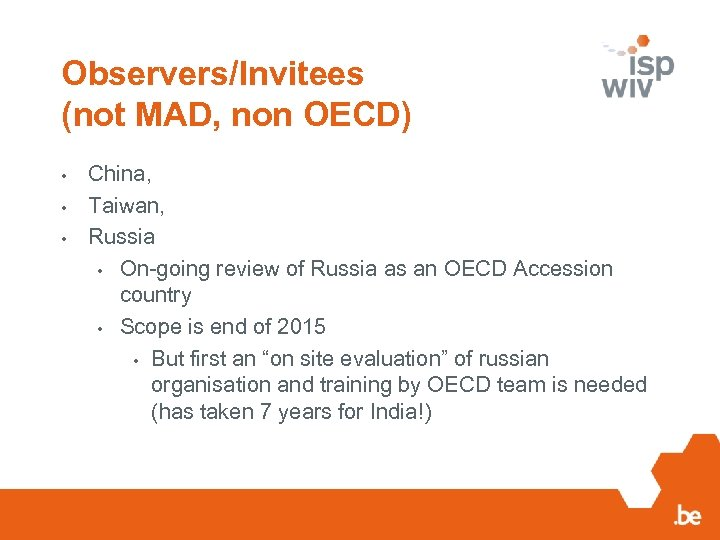 Observers/Invitees (not MAD, non OECD) • • • China, Taiwan, Russia • On-going review