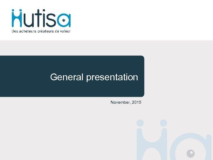 General presentation November, 2015